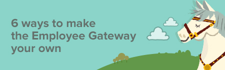 6 ways to may the Employee Gateway your own